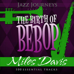 Jazz Journeys Presents the Birth of Bebop - Miles Davis (100 Essential Tracks)