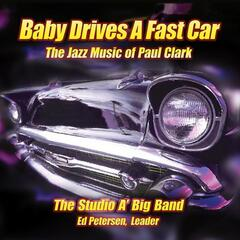 Baby Drives a Fast Car:  The Big Band Jazz Music of Paul Clark