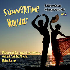 Summertime Holiday And Other Great Mungo Jerry Hits Vol 2