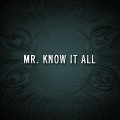 Mr. Know It All (You Don't Know A Thing About Me)