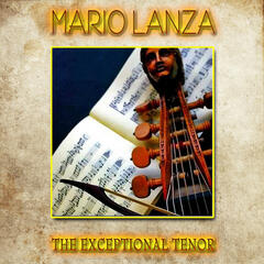 Mario Lanza - The Exceptional Tenor (Remastered)
