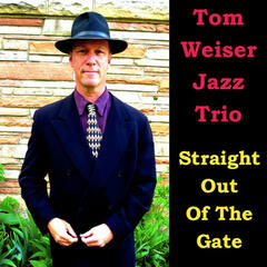 Tom Weiser Jazz Trio: Straight Out of the Gate