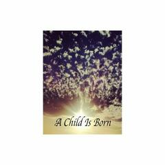A Child Is Born (feat. Coby Demaria, Claire Leach) - Single