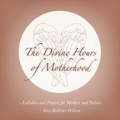The Divine Hours Of Motherhood - Lullabies And Prayers For Mothers And Babies