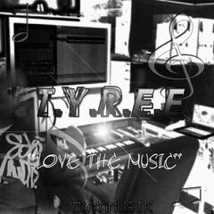 T.Y.R.E.E. Love The Music