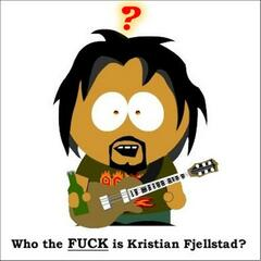 Who The Fuck Is Kristian Fjellstad?