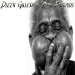 Dizzy Gillespie And Friends
