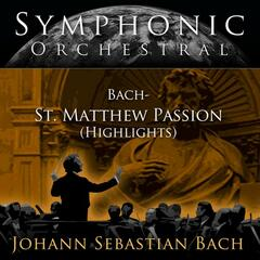 Symphonic Orchestral -Bach: St. Matthew Passion (Highlights)