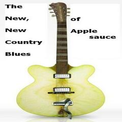 The New, New Country Blues Of Applesauce