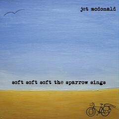 Soft Soft Soft the Sparrow Sings