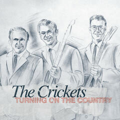 The Crickets - Turning on the Country