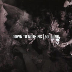 Down To Nothing/50 Lions