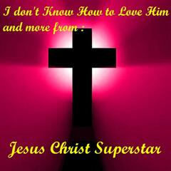 I Don't Know How To Love Him, and more from Jesus Christ Superstar