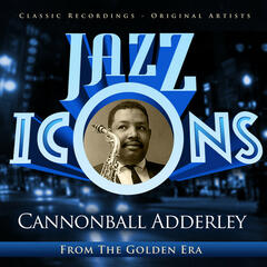 Cannonball Adderley - Jazz Icons from the Golden Era