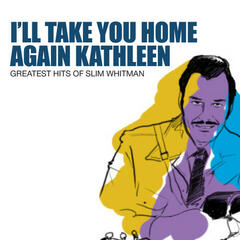 I'll Take You Home Again Kathleen: Greatest Hits Of Slim Whitman