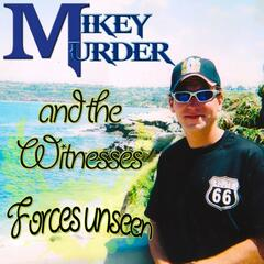 Mikey Murder and the Witnesses Forces Unseen
