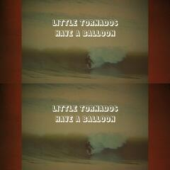 Little Tornados, Have a Balloon - Single