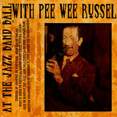At The Jazz Band Ball With Pee Wee Russell (Digitally Remastered)