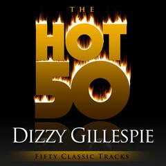 The Hot 50 - Dizzy Gillespie (Fifty Classic Tracks)