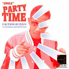 Party Time -Caution Buzzin Ft Ram Dizzle, Royweed Dixtasy