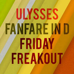Fanfare in D & Friday Freakout