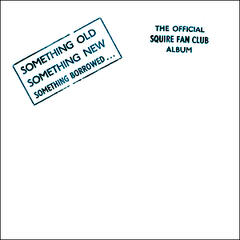 Something Old, Something New, Something Borrowed…The Official Squire Fan Club Album