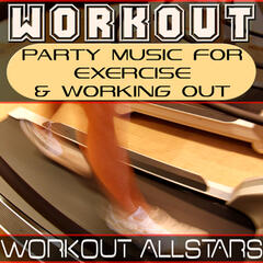 Workout: Party Music For Exercise & Working Out (Fitness, Cardio & Aerobic Session)