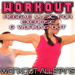 Workout: Reggae Music For Exercise & Working Out (Fitness, Cardio & Aerobic Session)