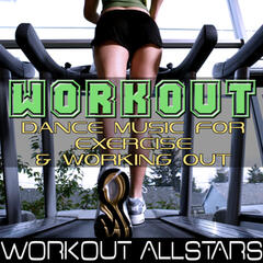 Workout: Dance Music For Exercise & Working Out (Fitness, Cardio & Aerobic Session)