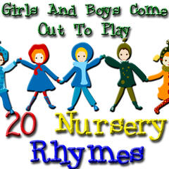 Girls And Boys Come Out To Play - 20 Nursery Rhymes