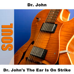Dr. John's The Ear Is On Strike