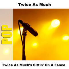 Twice As Much's Sittin' On A Fence