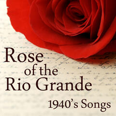 Rose of The Rio Grande - 1940s Songs