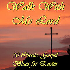 Walk With Me Lord: 30 Classic Gospel Blues for Easter