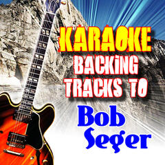 Karaoke Backing Tracks to Bob Seger
