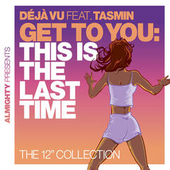 "Almighty Presents: Get To You: This Is The Last Time (The 12"" Collection) (feat. Tasmin)"