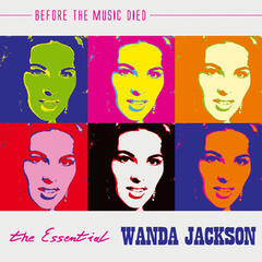 The Essential Wanda Jackson: Before The Music Died