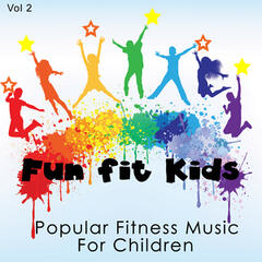 Fun Fit Kids - Popular Fitness Music for Children, Vol. 2