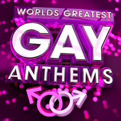 World's Greatest Gay Anthems - The Only Gay Anthem Album You'll Ever Need ! (Deluxe Version )