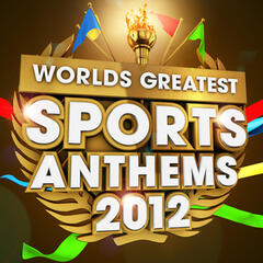 Worlds Greatest Sports Anthems 2012 - The Only Sports Themes album you'll ever need (Deluxe Version)