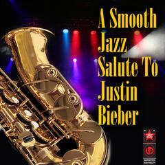 A Smooth Jazz Salute To Justin Bieber