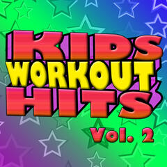 Kids Workout Hits Vol. 2 - Kids Get Fit With Today's Greatest Hits