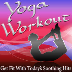 Yoga Workout - Get Fit With Today's Soothing Hits