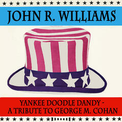 Yankee Doodle Dandy - A Tribute To George M. Cohan