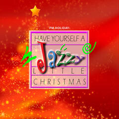 PM Holiday: Have Yourself a Jazzy Little Christmas