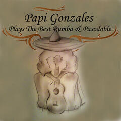 Papi Gonzales Plays the Best Rumba & Pasodoble