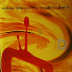 Mind Over Rhythm Meets The Men From Plaid On The Planet Luv