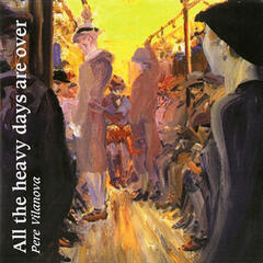 All the heavy days are over ( Pere Vilanova sings international poets)