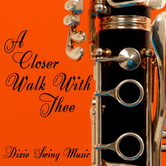 A Closer Walk With Thee - Dixie Swing Music