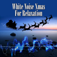 White Noise Xmas for Relaxation